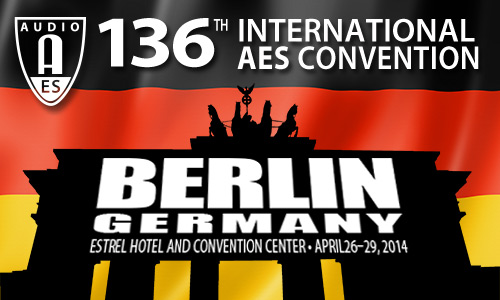 AES 136th Convention - Berlin, Germany - April 26-29, 2014