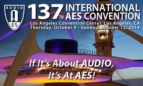 AES 137th Convention - Los Angeles, CA, USA - October 9-12, 2014