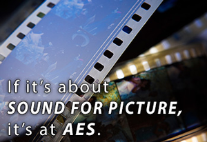 Sound for Picture Track at the Upcoming 137th AES Convention in Los Angeles Offers Expertise of Film and TV Audio Professionals