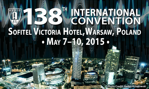 AES 138th Convention - Warsaw, Poland - May 7-10, 2015
