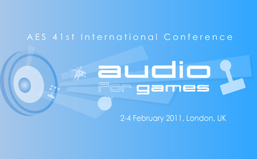 AES 41st International Conference: Audio for Games: 2-4 February 2011: London