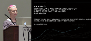 Sally-Anne Kellaway:  VR Audio - Workflows and Background for a New Interactive Audio Paradigm
