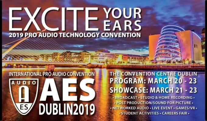 """Excite Your Ears"" at the European pro audio education and networking event of the year, AES Dublin, March 20 — 23, 2019."