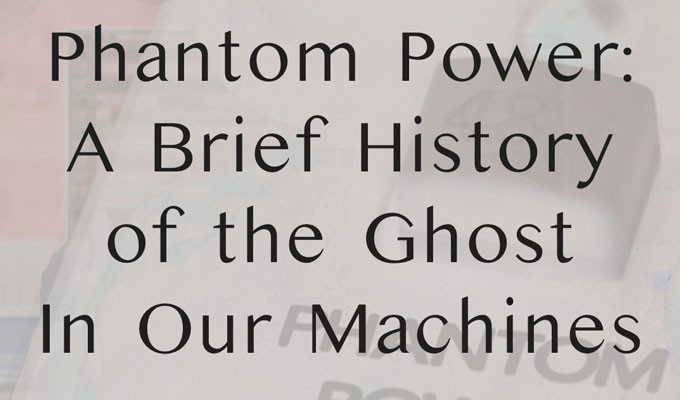 AES Show Special Performance: Phantom Power: A Brief History Of The Ghost In Our Machines