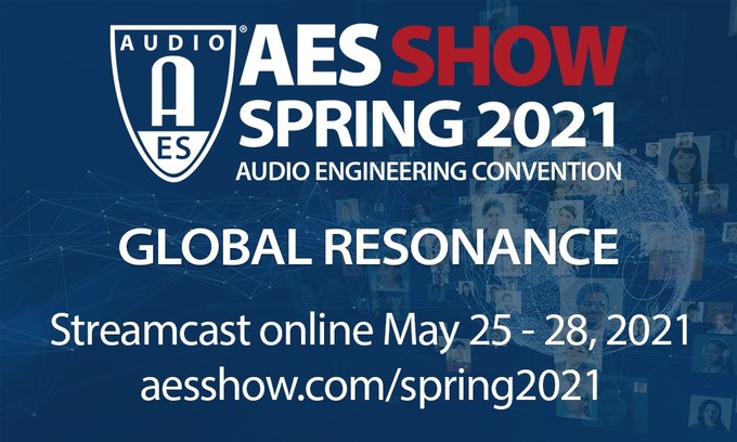 "Audio Engineering Society to Celebrate ""Global Resonance"" at Its Milestone 150th International Convention – Announcing the AES Show Spring 2021 Convention, Taking Place Online, May 25 – 28"
