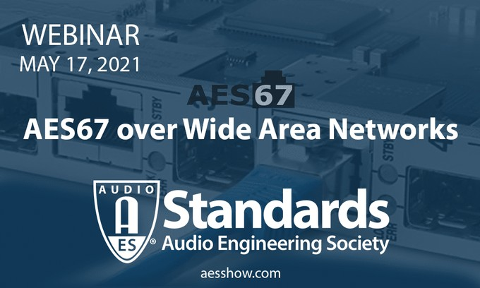 AES Webinar Series to Take On AES67 Over Wide Area Networks in May 17 Event