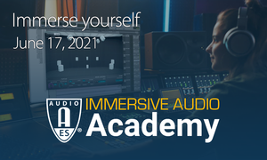 AES Immersive Audio Academy Series Registration Open for June 17th Event
