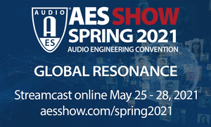 """Audio Engineering Society to Celebrate """"Global Resonance"""" at Its Milestone 150th International Convention – Announcing the AES Show Spring 2021 Convention, Taking Place Online, May 25 – 28"""
